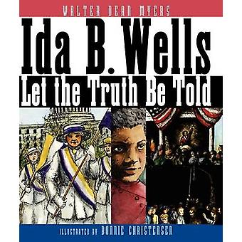 Ida B. Wells - Let the Truth Be Told by Walter Dean Myers - 9780060544