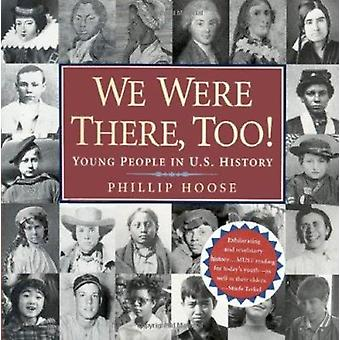 We Were There - Too! - Young People in U.S. History by Phillip M Hoose
