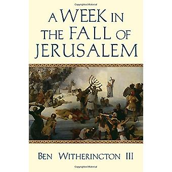 A Week in the Fall of Jerusalem by Professor of the New Testament Ben