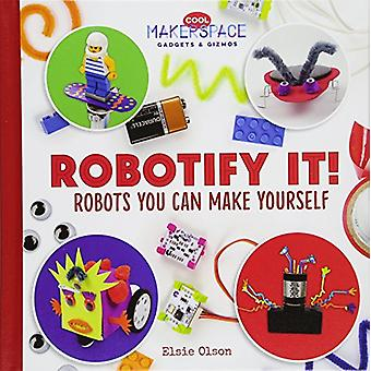Robotify It! Robots You Can Make Yourself by Elsie Olson - 9781532112