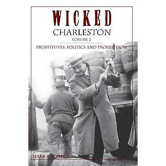 Wicked Charleston Volume Two - Prostitutes - Politics and Prohibition