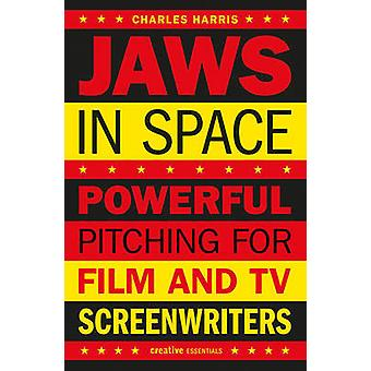 Jaws in Space - Powerful Pitching for Film & TV Screenwriters by Charl