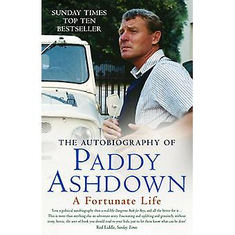 A Fortunate Life - The Autobiography of Paddy Ashdown by Paddy Ashdown