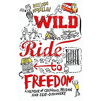 Wild Ride to Freedom - A Memoir of Childhood - Prison and Self-Discove