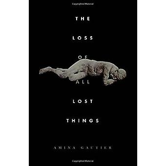 The Loss of All Lost Things - Stories by Amina Gautier - 9781932418569