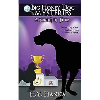 A Secret in Time Big Honey Dog Mysteries 2 by Hanna & H.Y.