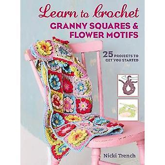 Apprendre à carrés Granny au Crochet et - 25 projets pour obtenir des Motifs de fleurs