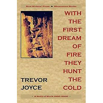 With the First Dream of Fire They Hunt the Cold by Joyce & Trevor