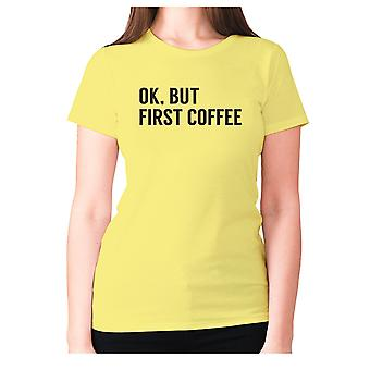 Womens funny coffee t-shirt slogan tee ladies novelty - Ok, but first coffee