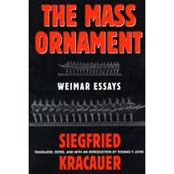The Mass Ornament  Weimar Essays by Siegfried Kracauer & Edited and translated by Thomas Y Levin