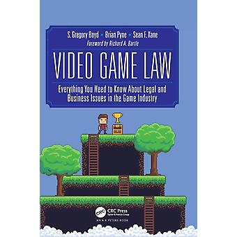 Video Game Law  Everything you need to know about Legal and Business Issues in the Game Industry by Boyd & S. Gregory