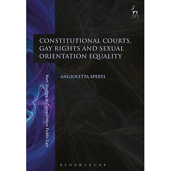 Constitutional Courts Gay Rights and Sexual Orientation Equ by Angioletta Sperti
