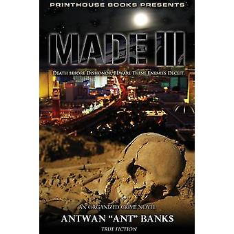Made III Death Before Dishonor Beware Thine Enemies Deceit. Book 3 of Made Crime Thriller Trilogy by Bank & Antwan Ant