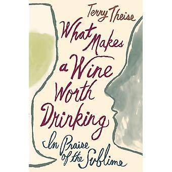 Was macht einen Wein wert trinken In Praise of the Sublime von Terry Theise