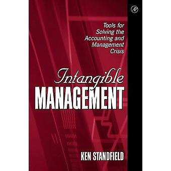Intangible Management Tools for Solving the Accounting and Management Crisis by Standfield & Ken