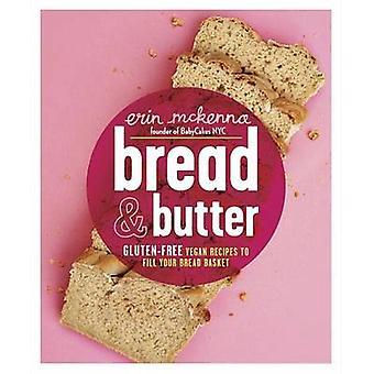 Leipä ja voi Gluteenittomat vegaanireseptit leipäkorin täyttämiseksi Kirjoittanut Erin McKenna