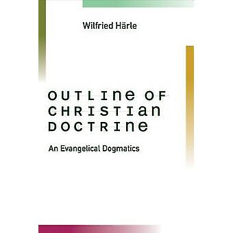 Outline of Christian Doctrine An Evangelical Dogmatics by Harle & Wilfried