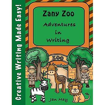 Zany Zoo Adventures in Writing by May & Jan