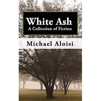 White Ash A Collection of Fiction by Aloisi & Michael