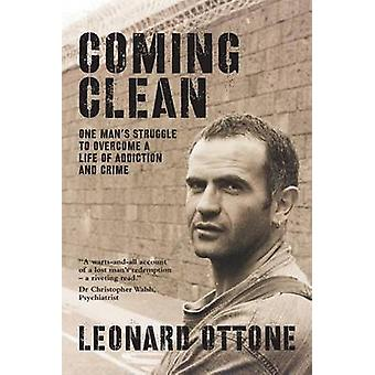 Coming Clean One mans struggle to overcome a life of addiction and crime by Ottone & Leonard