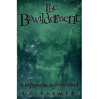 The Bewilderment A Hipposync Archives Novel by Farmer & D C