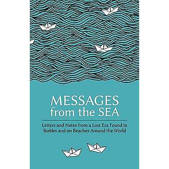 Messages from the Sea Letters and Notes from a Lost Era Found in Bottles and on Beaches Around the World by Brown & Paul