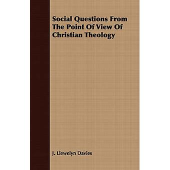 Social Questions From The Point Of View Of Christian Theology by Davies & J. Llewelyn