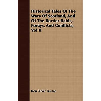 Historical Tales Of The Wars Of Scotland And Of The Border Raids Forays And Conflicts Vol II by Lawson & John Parker
