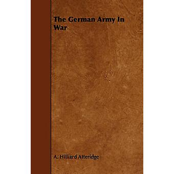 The German Army In War by Atteridge & A. Hilliard