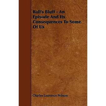 Balls Bluff  An Episode And Its Consequences To Some Of Us by Peirson & Charles Lawrence