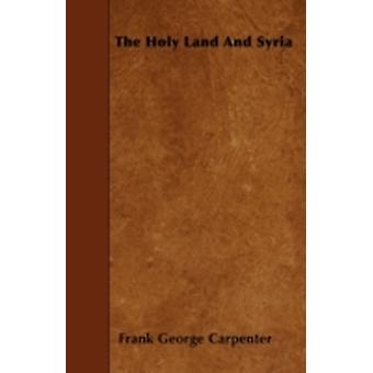 The Holy Land And Syria by Carpenter & Frank George