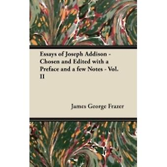 Essays of Joseph Addison  Chosen and Edited with a Preface and a Few Notes  Vol. II by Frazer & James George & Sir