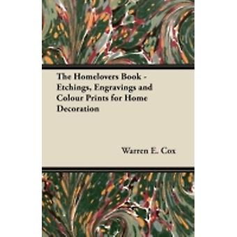 The Homelovers Book  Etchings Engravings and Colour Prints for Home Decoration by Cox & Warren E.