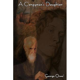A Clergymans Daughter by Orwell & George