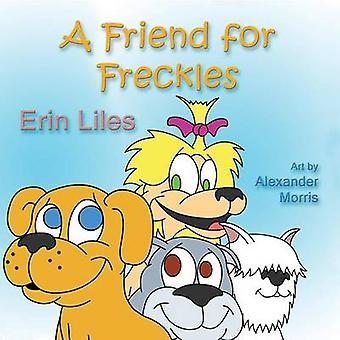 A Friend for Freckles by Liles & Erin Beth