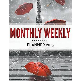 Monthly Weekly Planner 2015 by Publishing LLC & Speedy