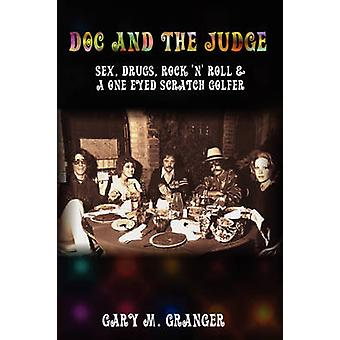 Doc and the Judge Sex Drugs Rock n Roll  a One Eyed Scratch Golfer by Granger & Gary M.