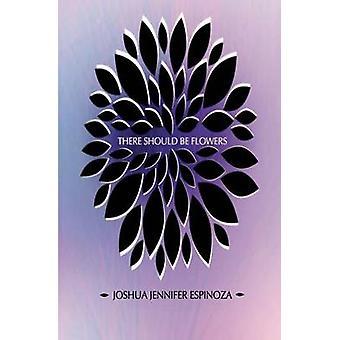 There Should Be Flowers by Espinoza & Joshua Jennifer