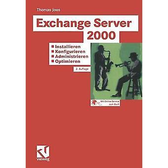 Exchange Server 2000 Installieren Konfigurieren Administrieren Optimieren Tragfahige Konzepte Losungen Aus Der Praxis Fur Die Praxis Tuning Und Fehl by Joos & Thomas