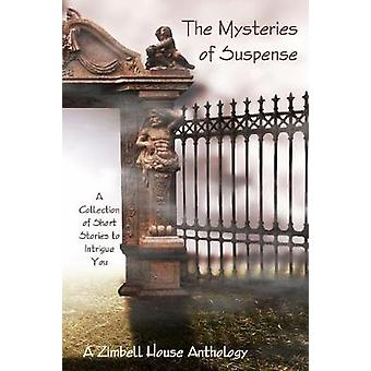 The Mysteries of Suspence A Collection of Short Stories to Intrigue You A Zimbell House Anthology by Publishing & Zimbell House