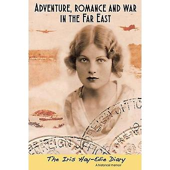 Adventure Romance and War in the Far East The Iris HayEdie Diary A Historical Memior by Iris HayEdie
