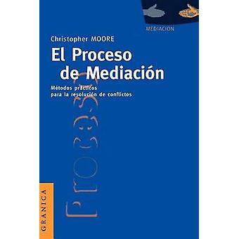 El Proceso de Mediacion Metodos Practicos Para la Resolucion de Conflictos by Moore & Christopher W.