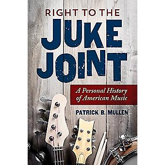 Right to the Juke Joint - A Personal History of American Music by Patr