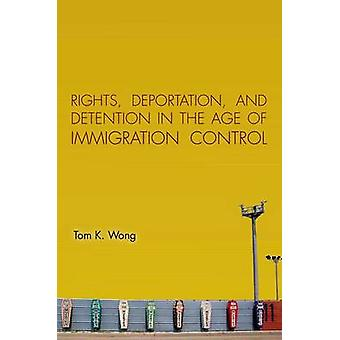 Rights - Deportation - and Detention in the Age of Immigration Contro