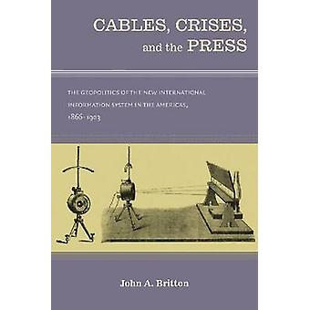 Cables - Crises - and the Press - The Geopolitics of the New Informati