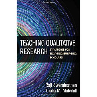 Teaching Qualitative Research - Strategies for Engaging Emerging Schol