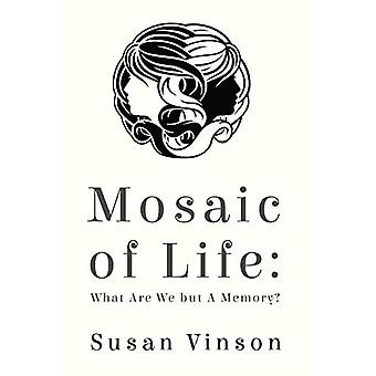 Mosaic of Life - What are We but a Memory? by Susan Vinson - 978178465