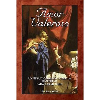 Amor Valeroso - Un Estudio B Blico Sobre La Santidad Para Las Mujeres
