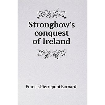 Strongbow's Conquest of Ireland by Pierrepont Barnard Francis - 97858
