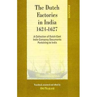 Dutch Factories in India -- Volume II (1624-1627) - A Collection of Du
